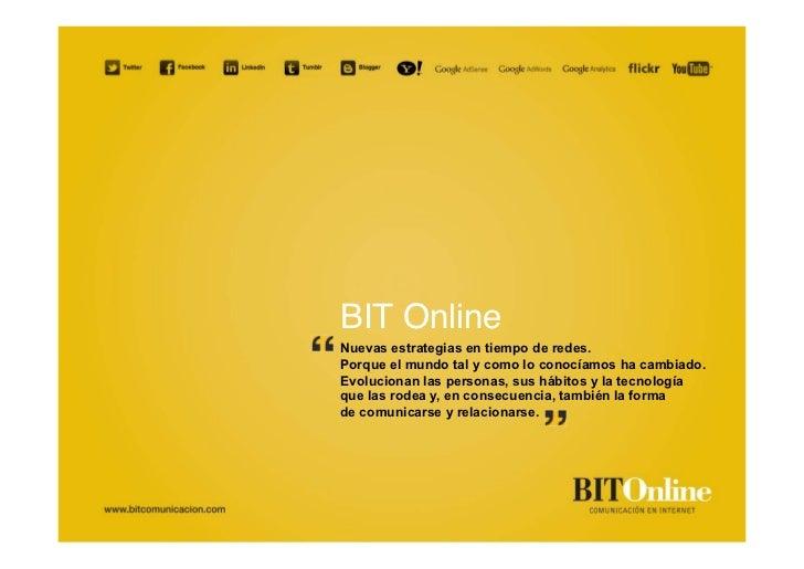 BIT OnlineNuevas estrategias en tiempo de redes.Porque el mundo tal y como lo conocíamos ha cambiado.Evolucionan las perso...