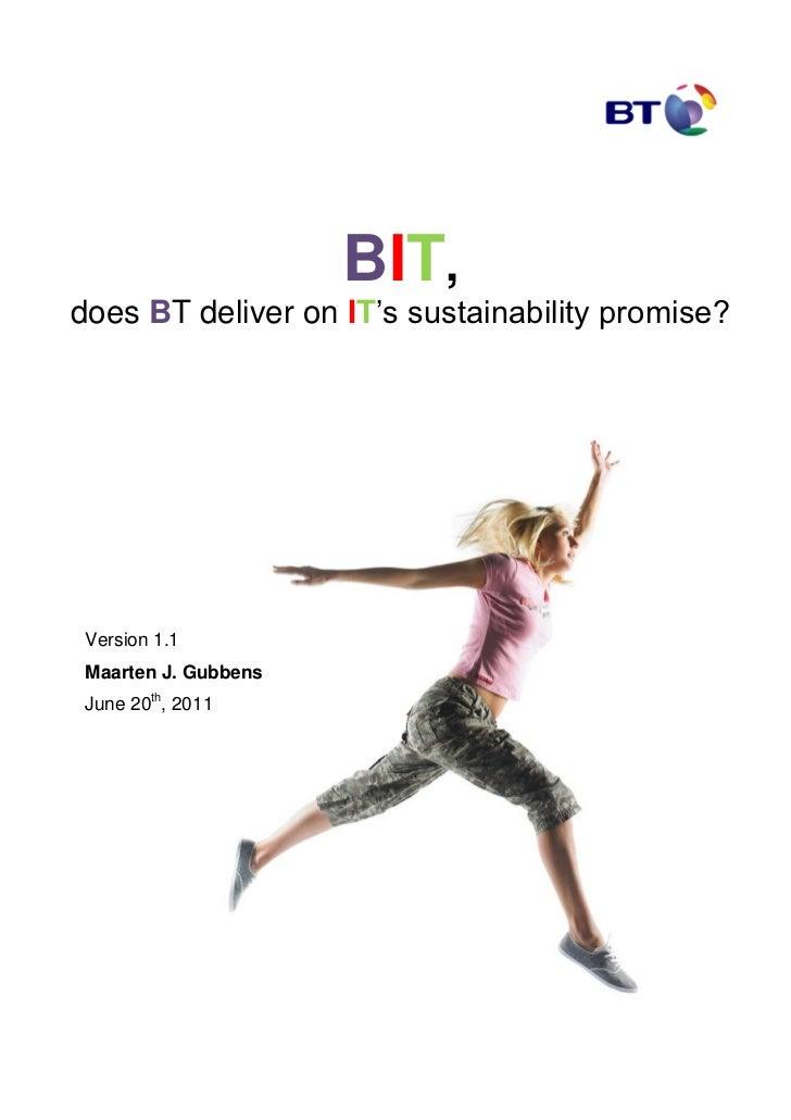"BIT,does BT deliver on IT""s sustainability promise? Version 1.1 Maarten J. Gubbens June 20th, 2011"