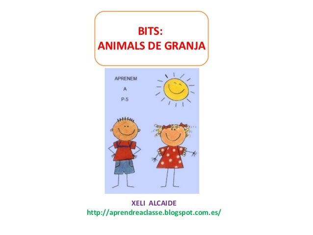 BITS: ANIMALS DE GRANJA XELI ALCAIDE http://aprendreaclasse.blogspot.com.es/