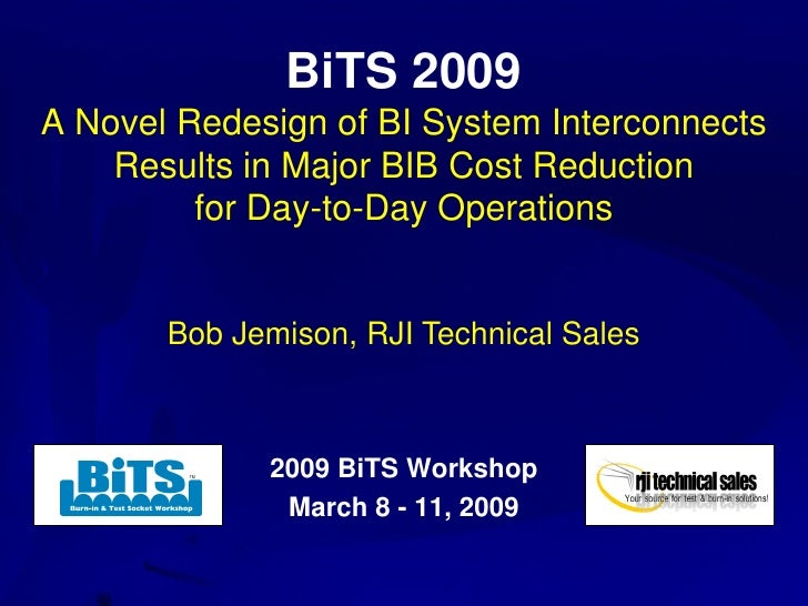 BiTS 2009 A Novel Redesign of BI System Interconnects     Results in Major BIB Cost Reduction          for Day-to-Day Oper...