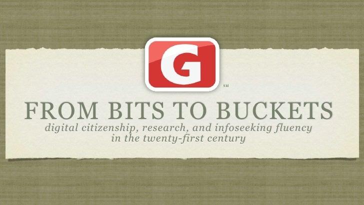 SM     FROM BITS TO infoseeking fluency  digital citizenship, research, and                                     BUCKETS   ...