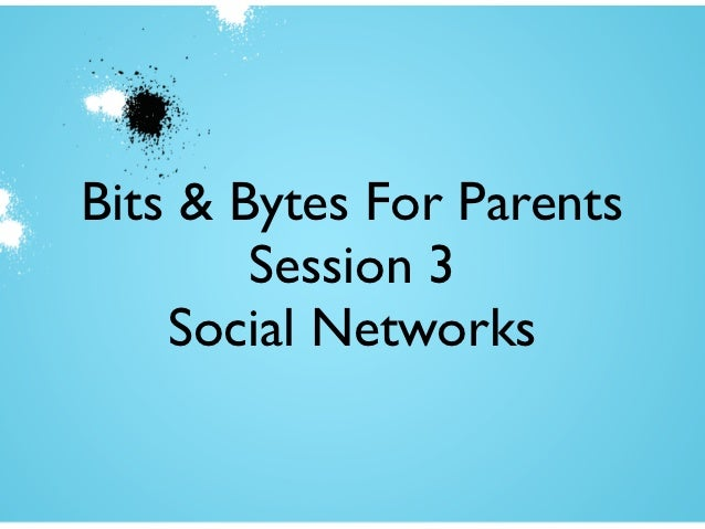 Bits & Bytes For Parents        Session 3    Social Networks