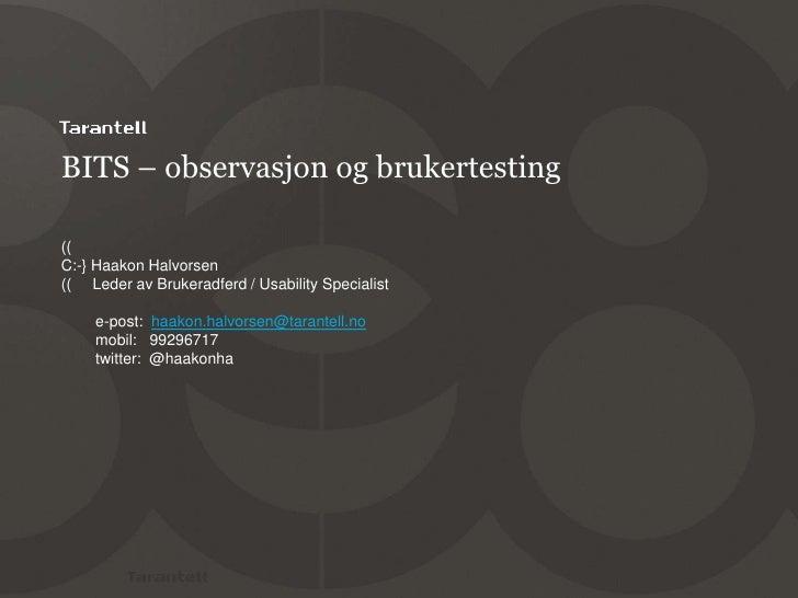 BITS – observasjon og brukertesting<br />(( C:-} Haakon Halvorsen((  Leder av Brukeradferd / Usability Specialist...