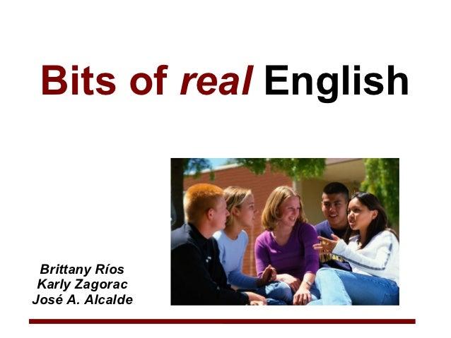 Bits of real English Brittany Ríos Karly ZagoracJosé A. Alcalde