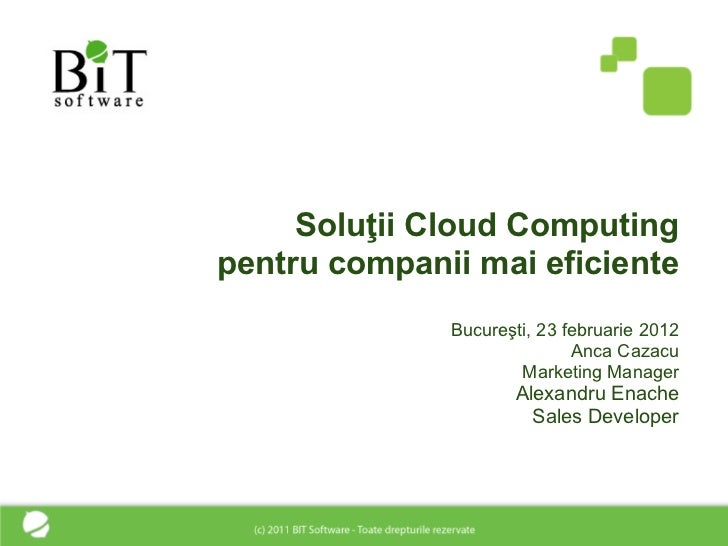 Soluţii Cloud Computingpentru companii mai eficiente              Bucureşti, 23 februarie 2012                            ...