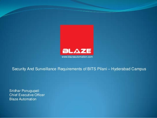 www.blazeautomation.com Security And Surveillance Requirements of BITS Pilani – Hyderabad CampusSridhar PonugupatiChief Ex...