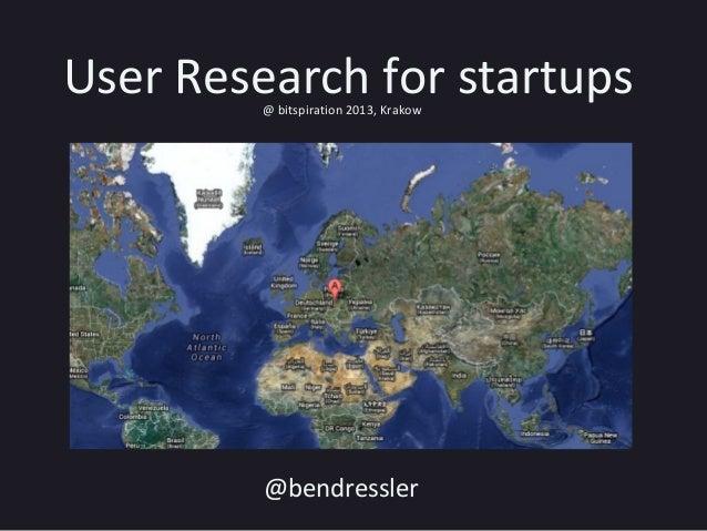 User Research for startups@ bitspiration 2013, Krakow@bendressler