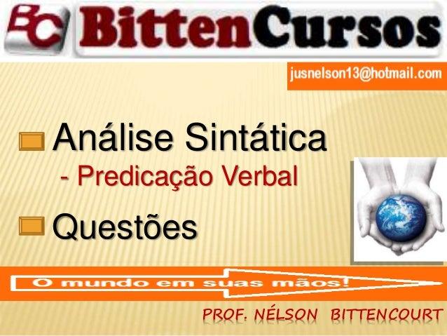 Análise Sintática  - Predicação Verbal  Questões  PROF. NÉLSON BITTENCOURT