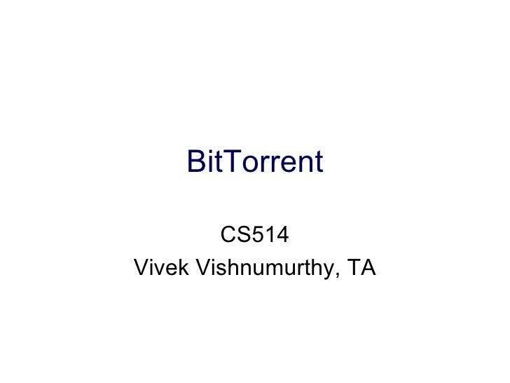 BitTorrent        CS514Vivek Vishnumurthy, TA