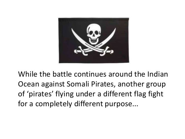 While the battle continues around the Indian Ocean against Somali Pirates, another group of 'pirates' flying under a diffe...