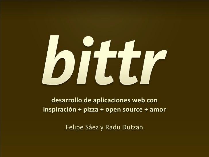desarrollodeaplicacioneswebcon inspiración+pizza+opensource+amor         FelipeSáezyRaduDutzan