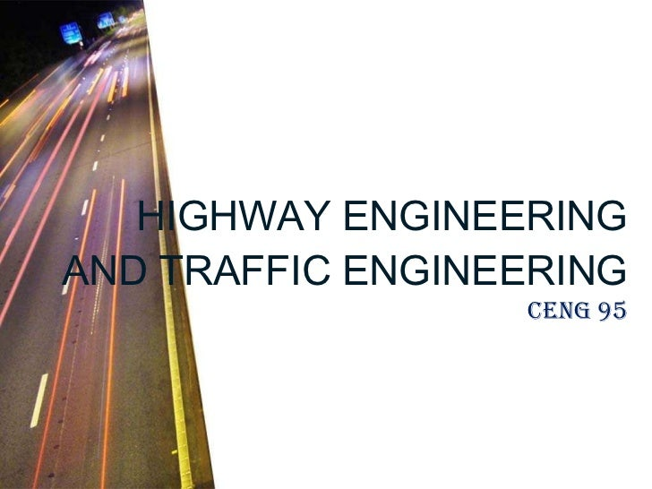 HIGHWAY ENGINEERING AND TRAFFIC ENGINEERING CENG 95