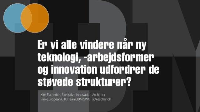 Er vi alle vindere når ny teknologi, -arbejdsformer og innovation udfordrer de støvede strukturer?