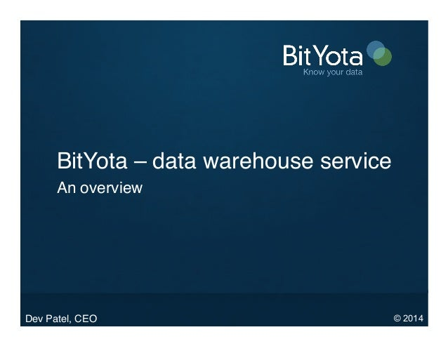 BitYota – data warehouse service ! An overview!  Dev Patel, CEO!  © 2014