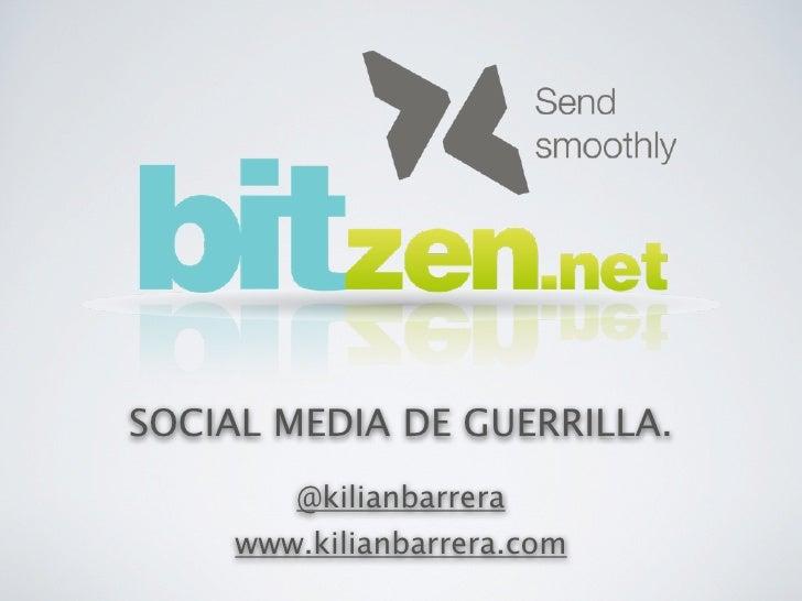 SOCIAL MEDIA DE GUERRILLA.         @kilianbarrera      www.kilianbarrera.com
