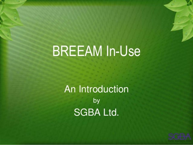 BREEAM In-Use An Introduction       by   SGBA Ltd.