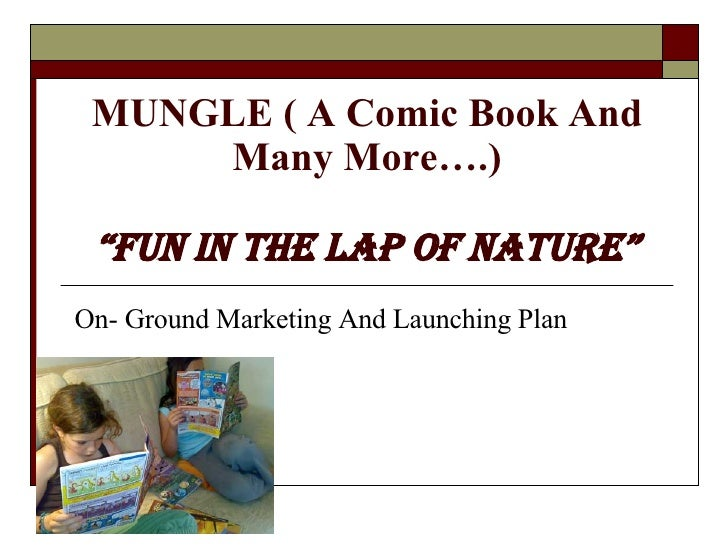 "MUNGLE ( A Comic Book And Many More….) ""Fun In The Lap of Nature"" On- Ground Marketing And Launching Plan"