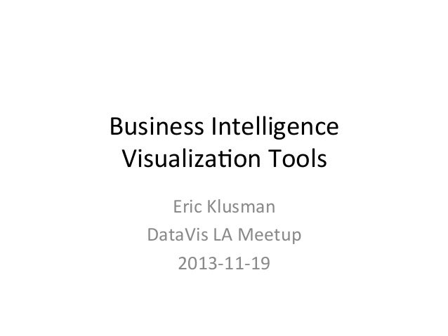 Business	   Intelligence	    Visualiza0on	   Tools	    Eric	   Klusman	    DataVis	   LA	   Meetup	    2013-­‐11-­‐19