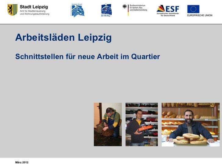 Arbeitsläden LeipzigSchnittstellen für neue Arbeit im QuartierMärz 2012