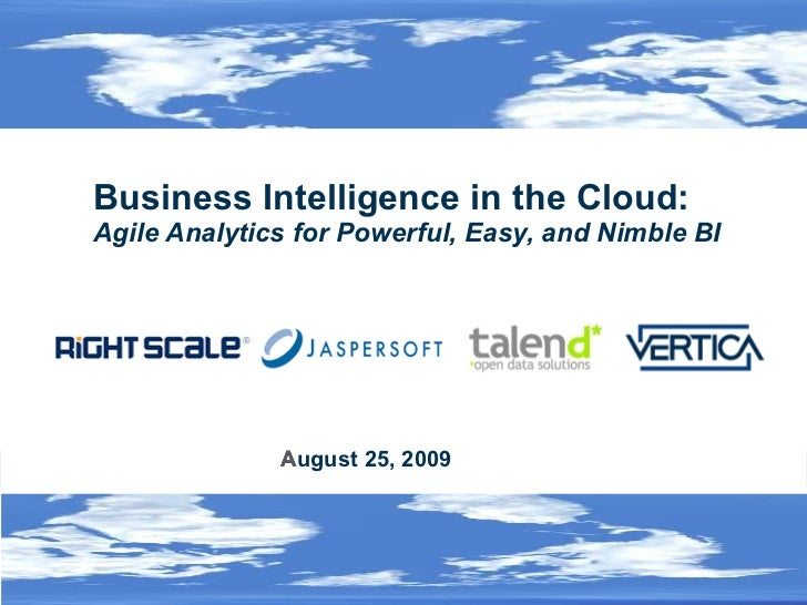 Business Intelligence in the Cloud:  Agile Analytics for Powerful, Easy, and Nimble BI  ©2009  RightScale Inc., Talend, SA...