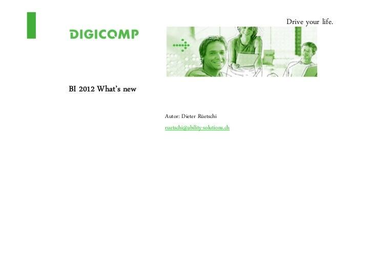 Drive your life.BI 2012 What's new                     Autor: Dieter Rüetschi                     ruetschi@ability-solutio...