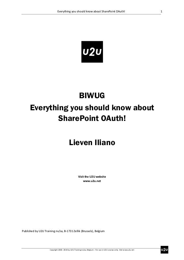 Everything you should know about SharePoint OAuth!  BIWUG Everything you should know about SharePoint OAuth! Lieven Iliano...