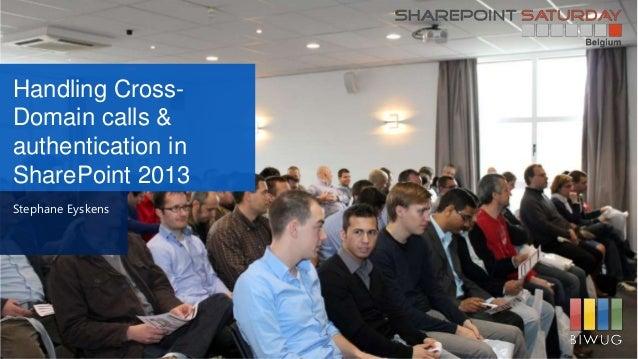 Handling Cross- Domain calls & authentication in SharePoint 2013 Stephane Eyskens