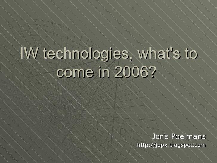 IW technologies, what's to come in 2006?  Joris Poelmans http://jopx.blogspot.com