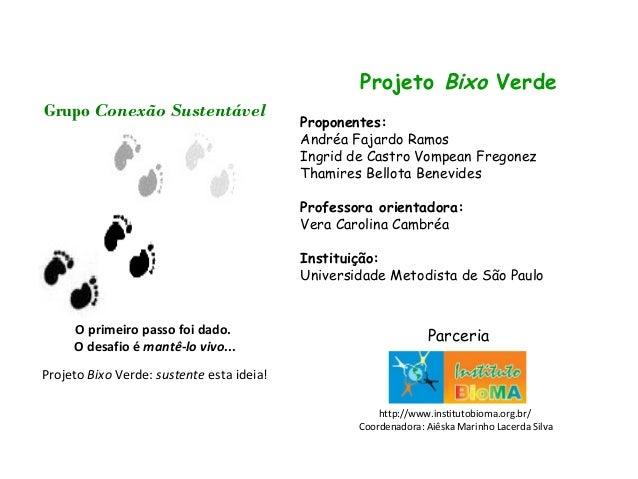 Projeto Bixo Verde Proponentes: Andréa Fajardo Ramos Ingrid de Castro Vompean Fregonez Thamires Bellota Benevides Professo...