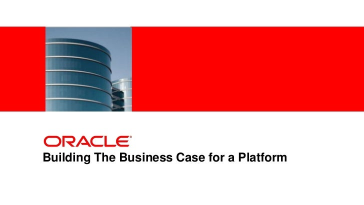 <Insert Picture Here>Building The Business Case for a Platform