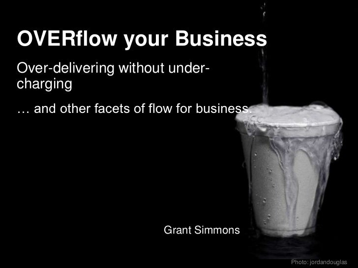 OVERflow your BusinessOver-delivering without under-charging… and other facets of flow for business.                      ...