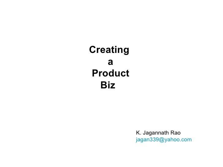 Creating  a Product Biz  K. Jagannath Rao [email_address]