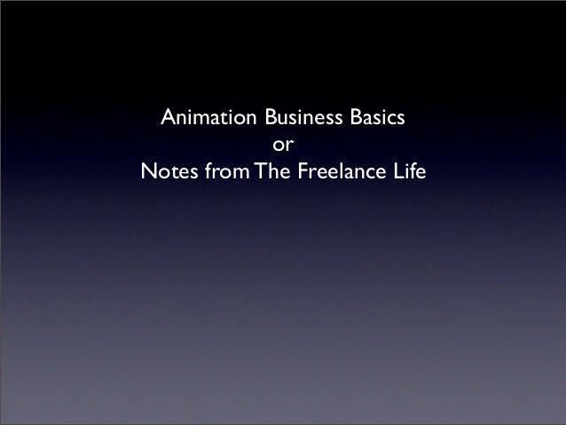 Animation Business Basics            orNotes from The Freelance Life