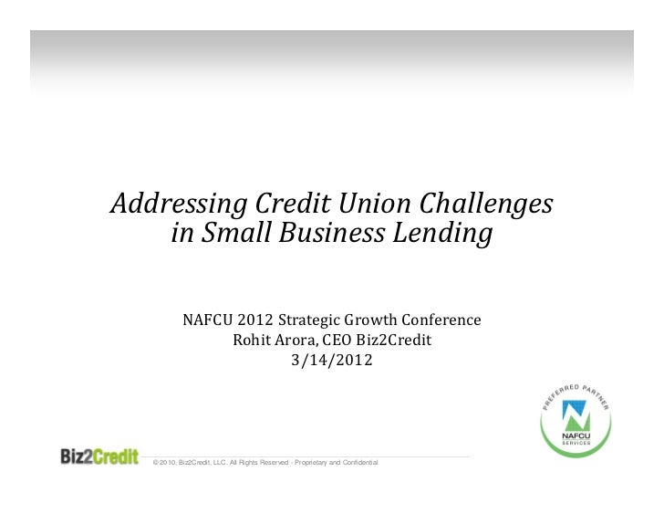 Addressing	Credit	Union	Challenges	    in	Small	Business	Lending            NAFCU	2012	Strategic	Growth	Conference        ...
