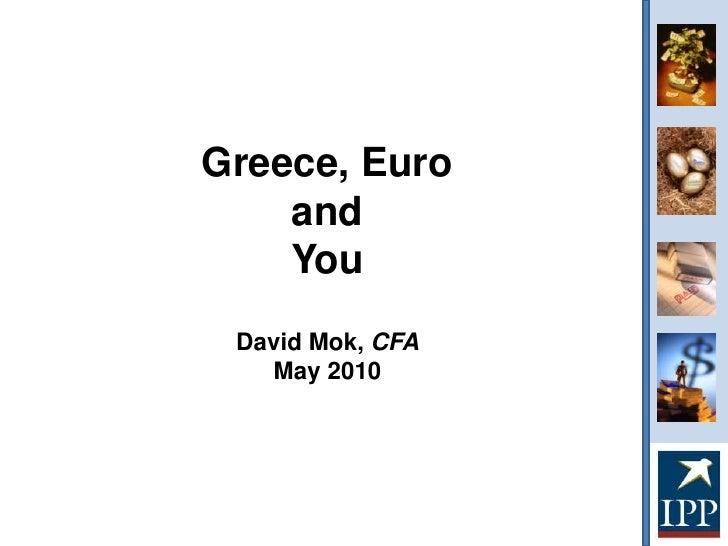 Greece, Euro <br />and <br />You<br />David Mok, CFA<br />May 2010<br />