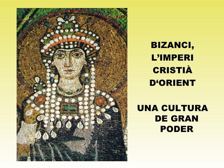 BIZANCI, L'IMPERI CRISTIÀ D'ORIENT UNA CULTURA DE GRAN PODER