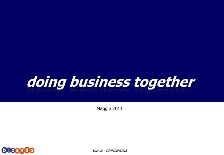 doing business together           Maggio 2011         Bizando  CONFIDENZIALE