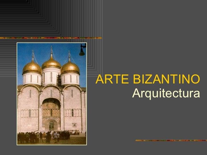 ARTE BIZANTINO Arquitectura