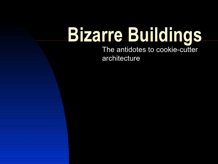 Bizarre Buildings The antidotes to cookie-cutter architecture