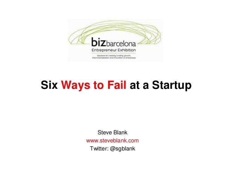 Six Ways to Fail at a Startup<br />Steve Blank<br />www.steveblank.com<br />Twitter: @sgblank<br />