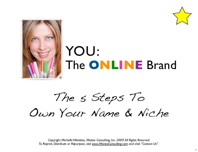 YOU:                     The ONLINE Brand   The 5 Steps ToOwn Your Name & Niche       Copyright Michelle Villalobos, Mivis...