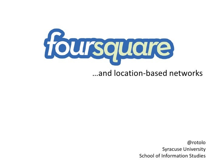Foursquare and Location-based Social Networks