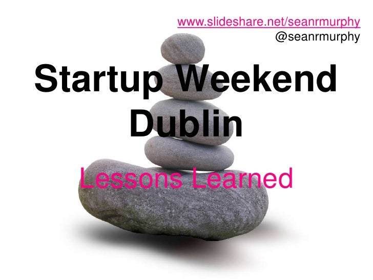 www.slideshare.net/seanrmurphy<br />@seanrmurphy<br />Startup Weekend Dublin<br />Lessons Learned<br />