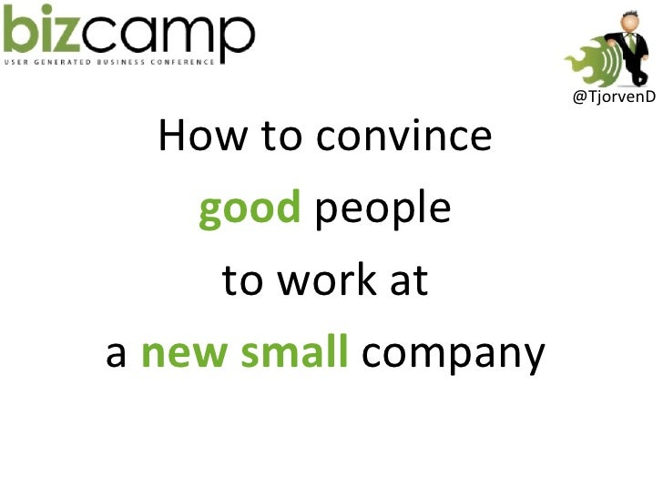 Bizcamp2010 how to convince people to work at a new small company.