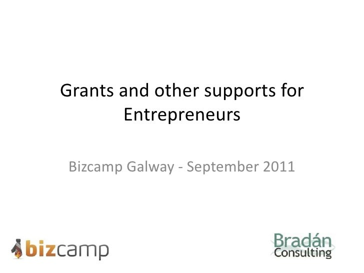Grants and other supports for Entrepreneurs<br />Bizcamp Galway - September 2011<br />