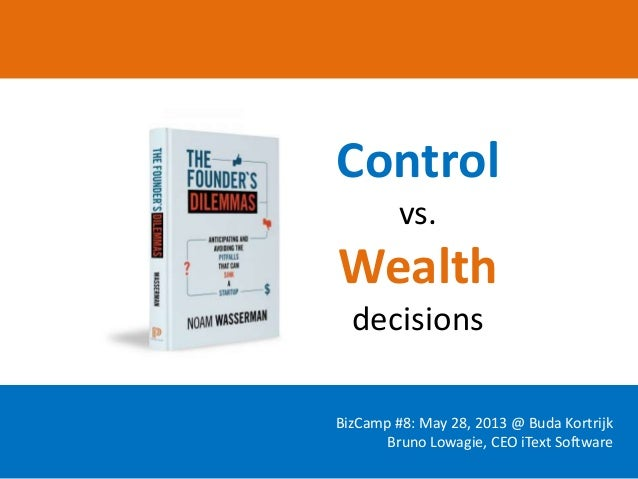 Controlvs.WealthdecisionsBizCamp #8: May 28, 2013 @ Buda KortrijkBruno Lowagie, CEO iText Software