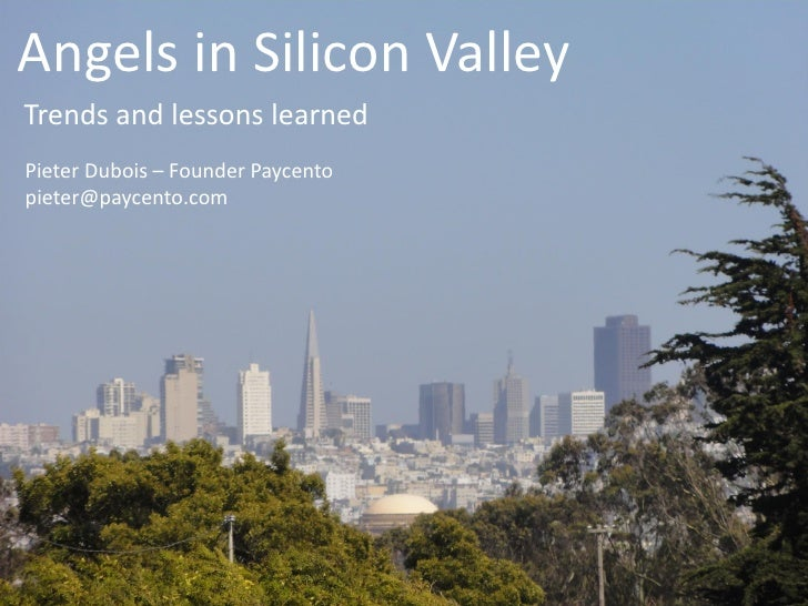 Angels in Silicon ValleyTrends and lessons learnedPieter Dubois – Founder Paycentopieter@paycento.com