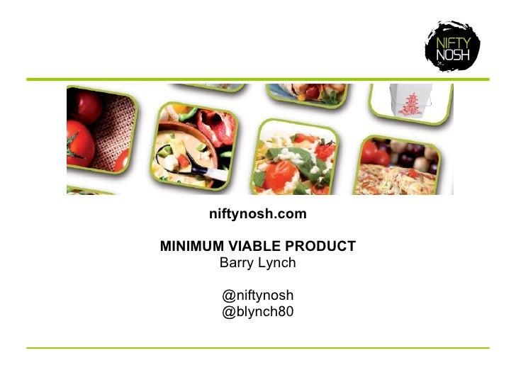 niftynosh.com MINIMUM VIABLE PRODUCT Barry Lynch @niftynosh @blynch80