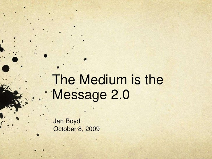 The Medium is the Message 2.0 <br />Jan Boyd<br />October 8, 2009<br />