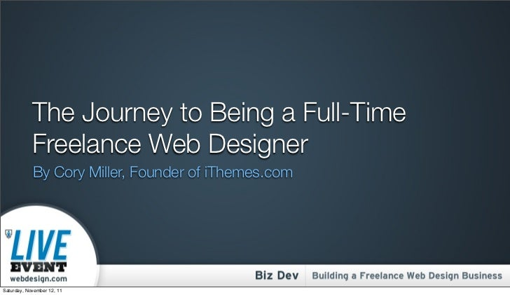 The Journey to Being a Full-Time            Freelance Web Designer            By Cory Miller, Founder of iThemes.comSaturd...